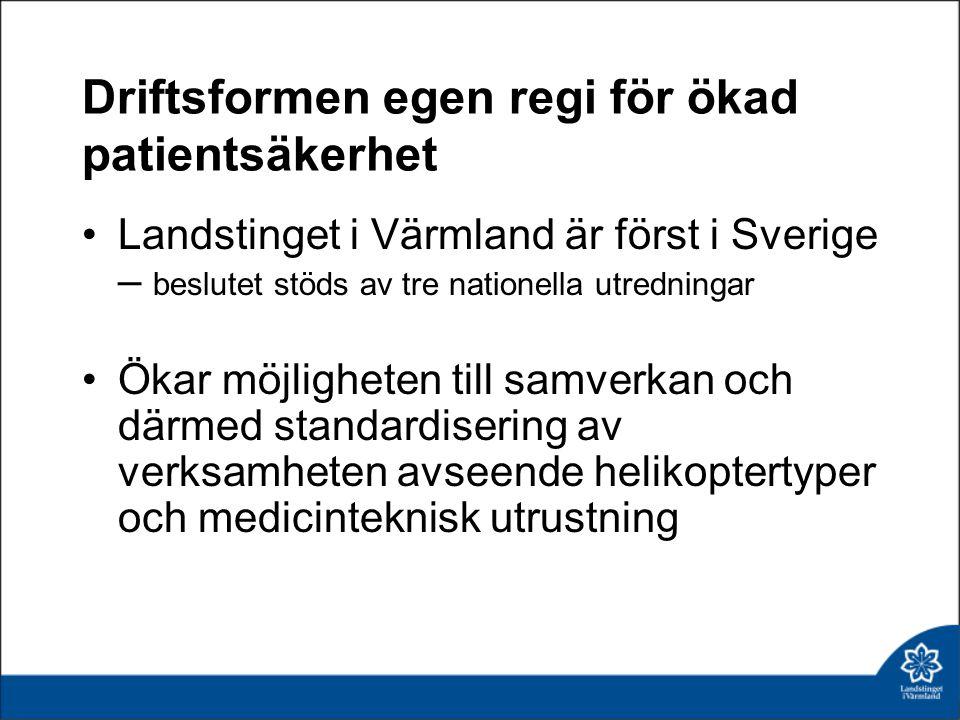 Driftsformen egen regi för ökad patientsäkerhet Landstinget i Värmland är först i Sverige – beslutet stöds av tre nationella utredningar Ökar möjlighe
