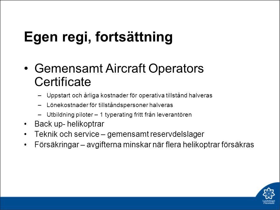 Egen regi, fortsättning Gemensamt Aircraft Operators Certificate –Uppstart och årliga kostnader för operativa tillstånd halveras –Lönekostnader för ti