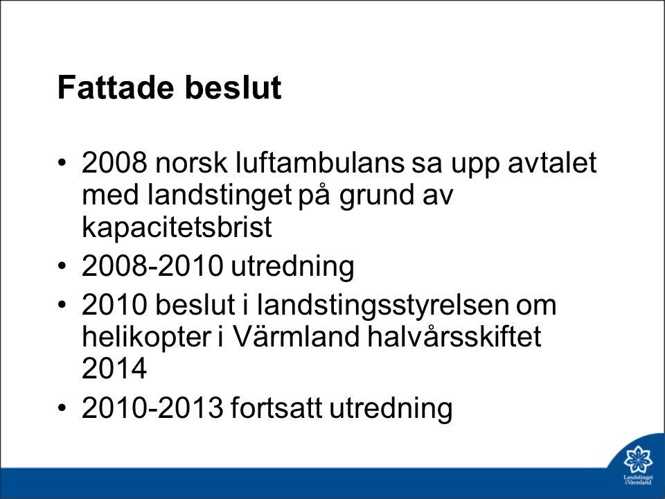Fattade beslut, fortsättning 2013 investeringsbeslut i landstingsstyrelsen om ny intensivvårdsenhet Juni 2014- helikoptern, akutbilen och medarbetarna på plats i Landstinget i Värmland