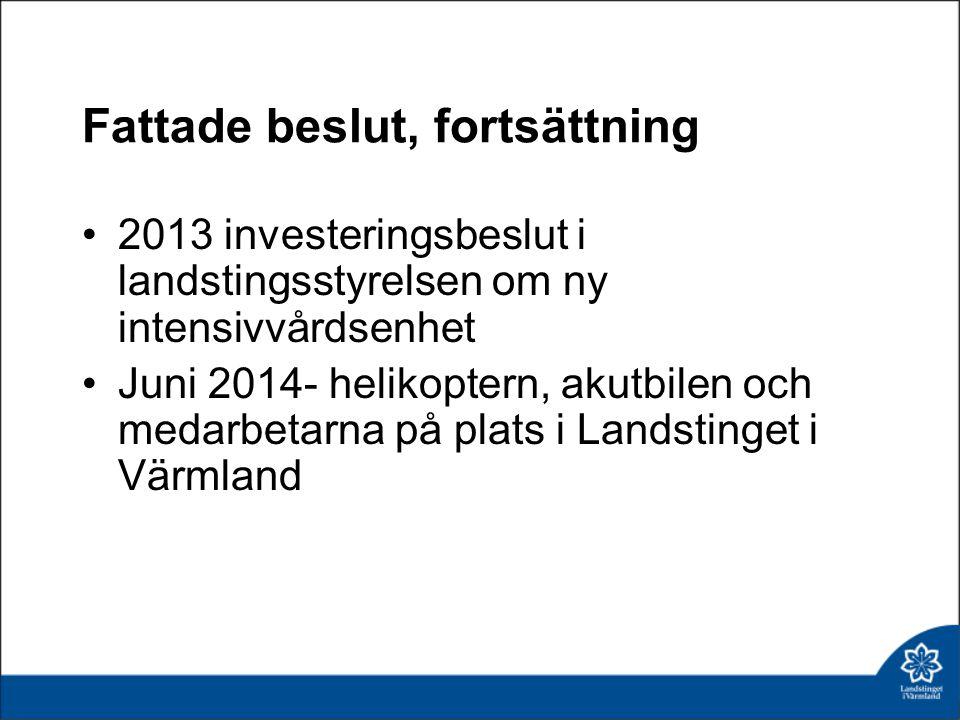Fattade beslut, fortsättning 2013 investeringsbeslut i landstingsstyrelsen om ny intensivvårdsenhet Juni 2014- helikoptern, akutbilen och medarbetarna