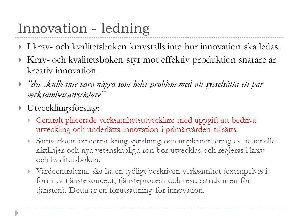 Innovation - ledning  I krav- och kvalitetsboken kravställs inte hur innovation ska ledas.  Krav- och kvalitetsboken styr mot effektiv produktion sn