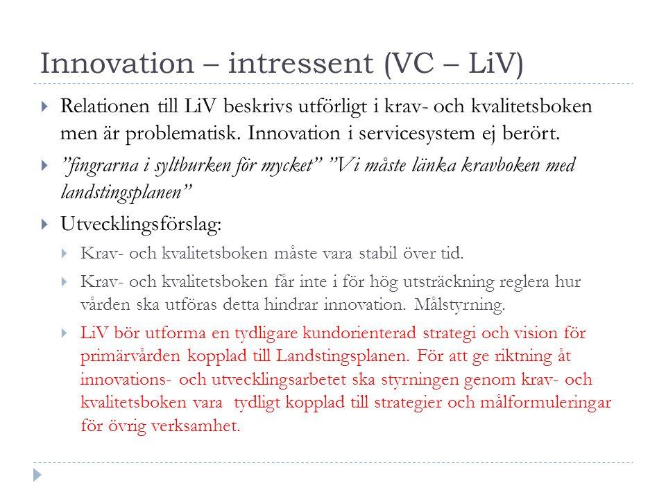 Innovation – intressent (VC – LiV)  Relationen till LiV beskrivs utförligt i krav- och kvalitetsboken men är problematisk. Innovation i servicesystem