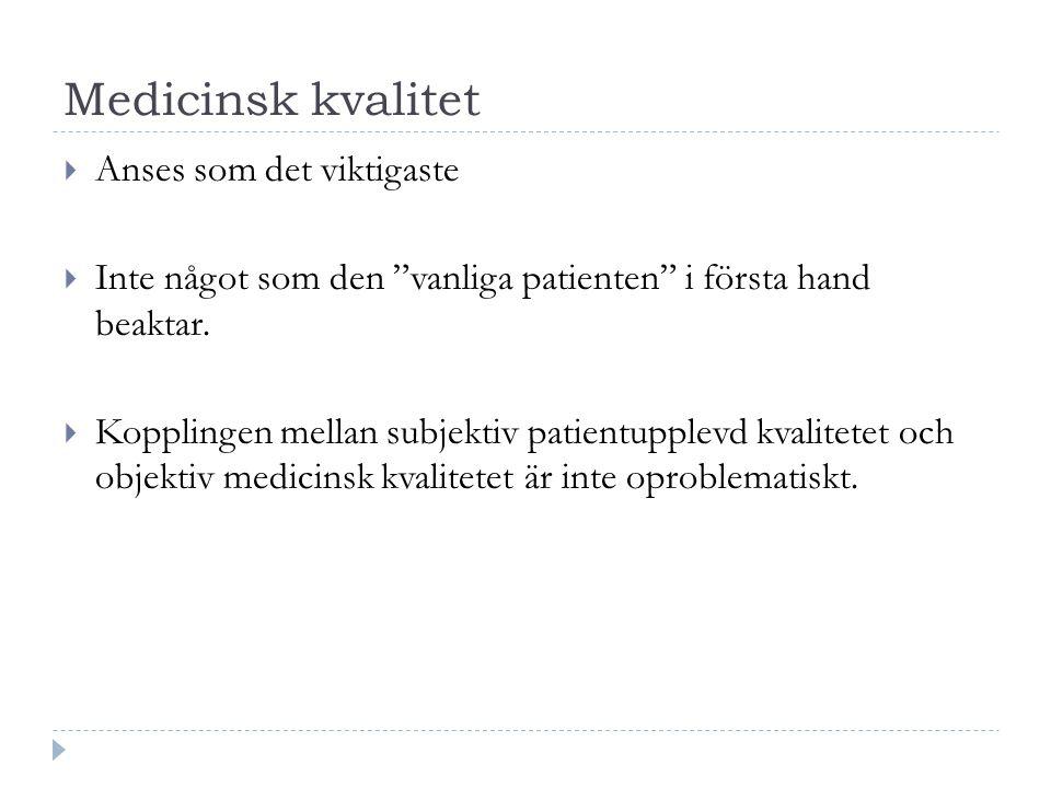 """Medicinsk kvalitet  Anses som det viktigaste  Inte något som den """"vanliga patienten"""" i första hand beaktar.  Kopplingen mellan subjektiv patientupp"""