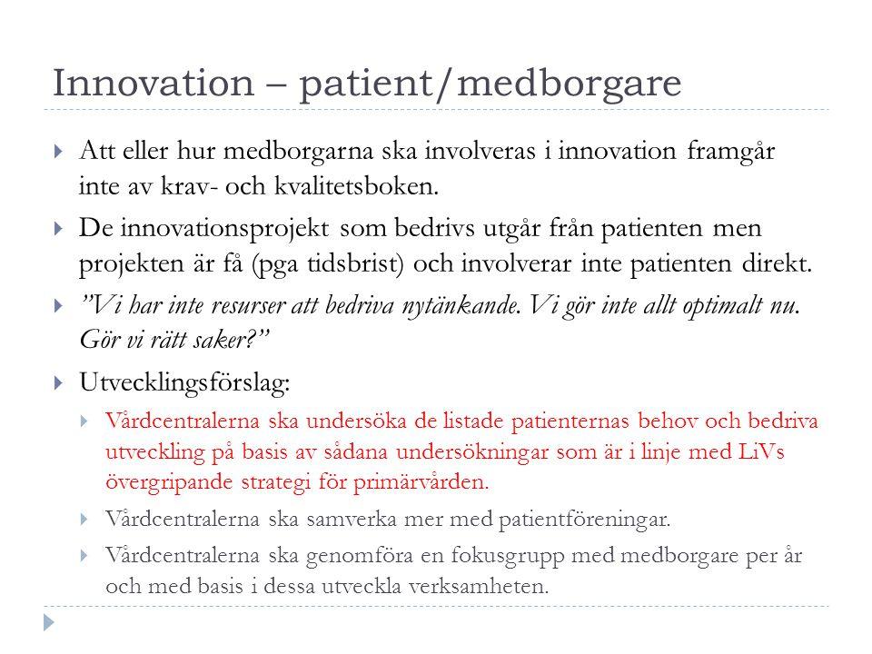 Innovation – patient/medborgare  Att eller hur medborgarna ska involveras i innovation framgår inte av krav- och kvalitetsboken.  De innovationsproj