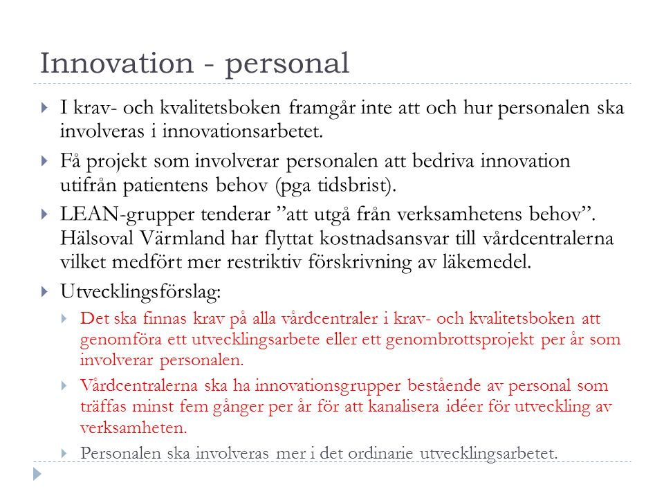 Innovation - personal  I krav- och kvalitetsboken framgår inte att och hur personalen ska involveras i innovationsarbetet.  Få projekt som involvera
