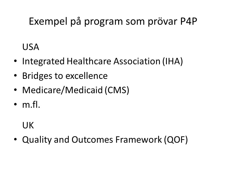 Exempel på program som prövar P4P USA Integrated Healthcare Association (IHA) Bridges to excellence Medicare/Medicaid (CMS) m.fl.
