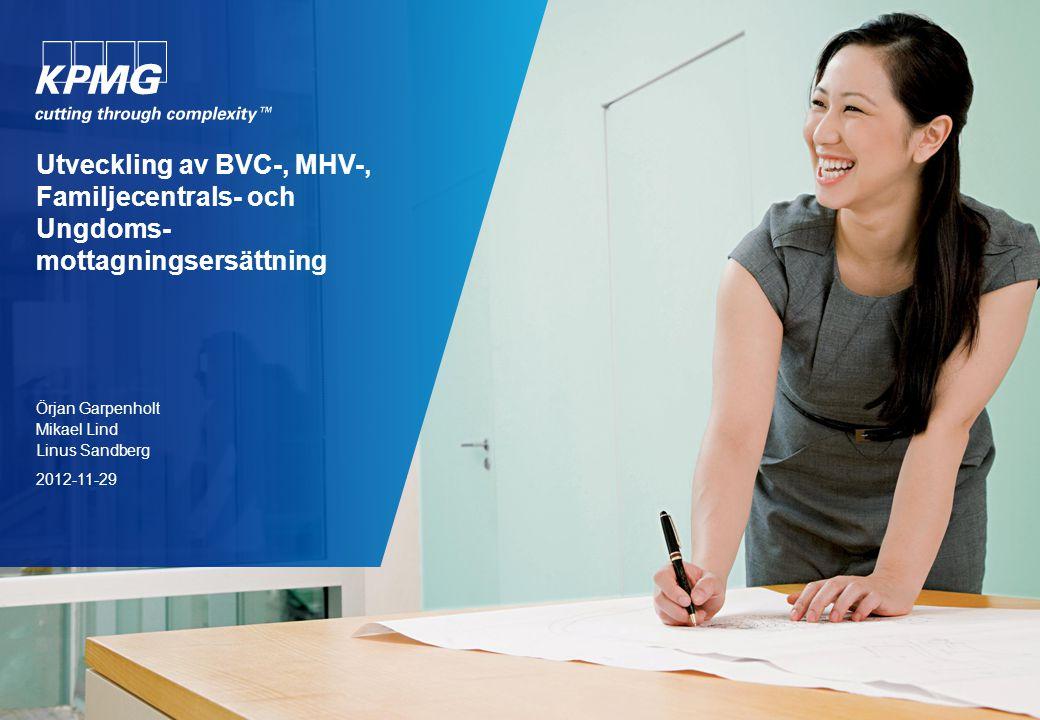 Utveckling av BVC-, MHV-, Familjecentrals- och Ungdoms- mottagningsersättning Örjan Garpenholt Mikael Lind Linus Sandberg 2012-11-29