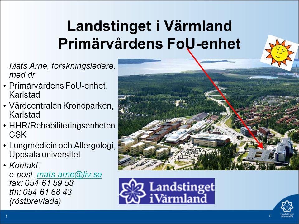 1 1 Landstinget i Värmland Primärvårdens FoU-enhet Mats Arne, forskningsledare, med dr Primärvårdens FoU-enhet, Karlstad Vårdcentralen Kronoparken, Ka