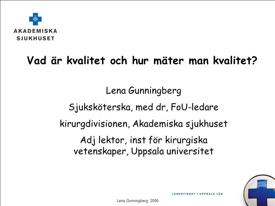 Lena Gunningberg, 2006 Vad är kvalitet och hur mäter man kvalitet? Lena Gunningberg Sjuksköterska, med dr, FoU-ledare kirurgdivisionen, Akademiska sju