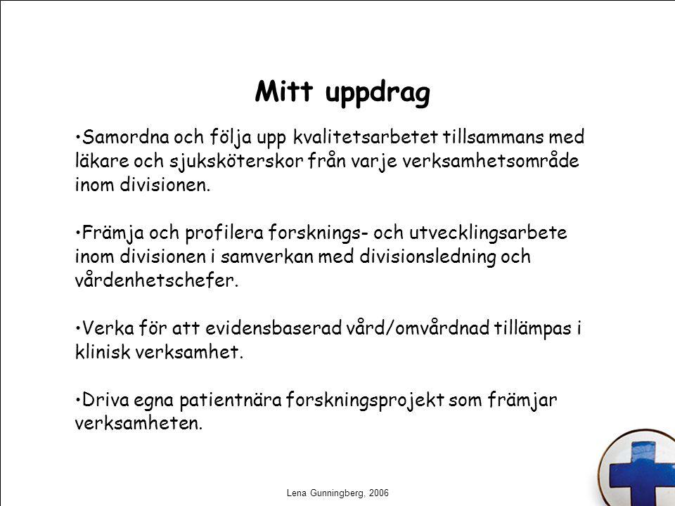 Lena Gunningberg, 2006 Mitt uppdrag Samordna och följa upp kvalitetsarbetet tillsammans med läkare och sjuksköterskor från varje verksamhetsområde ino