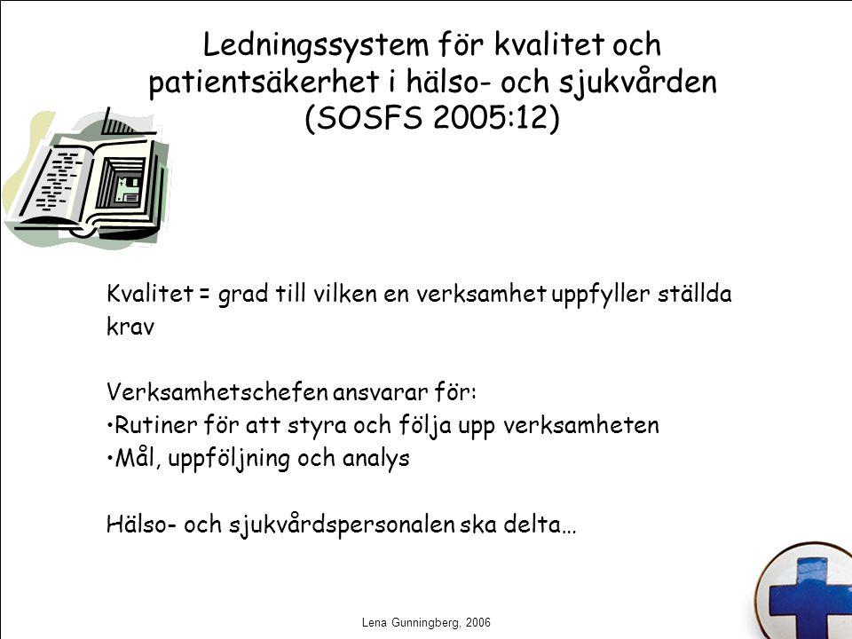 Lena Gunningberg, 2006 Ledningssystem för kvalitet och patientsäkerhet i hälso- och sjukvården (SOSFS 2005:12) Kvalitet = grad till vilken en verksamh