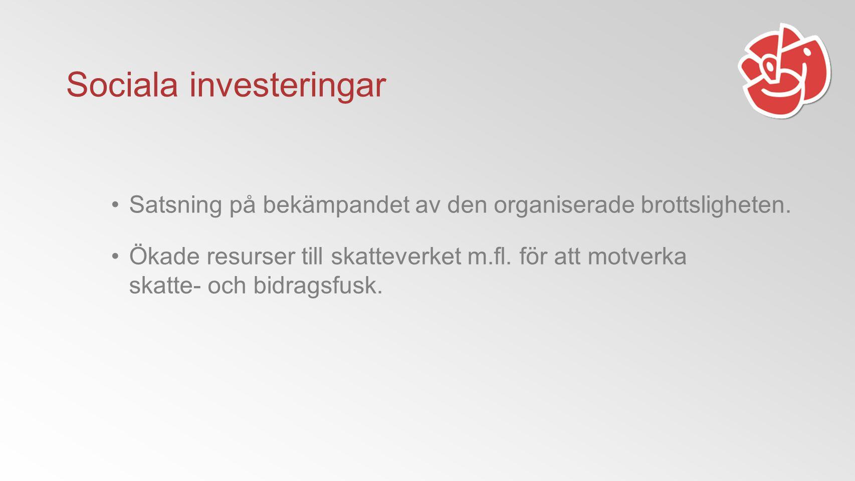 Sociala investeringar Satsning på bekämpandet av den organiserade brottsligheten.