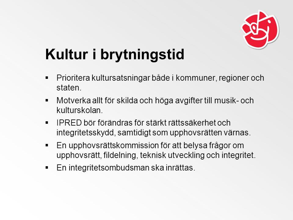 Kultur i brytningstid  Prioritera kultursatsningar både i kommuner, regioner och staten.