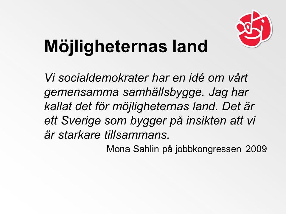 Möjligheternas land Vi socialdemokrater har en idé om vårt gemensamma samhällsbygge.