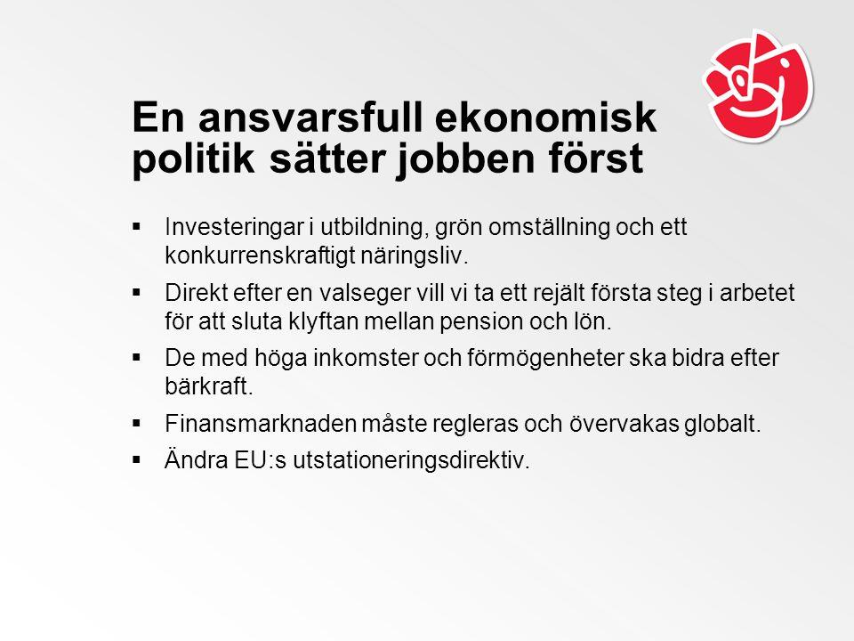 En ansvarsfull ekonomisk politik sätter jobben först  Investeringar i utbildning, grön omställning och ett konkurrenskraftigt näringsliv.