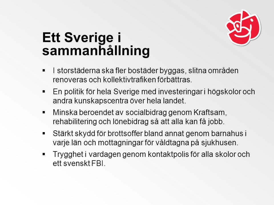 Ett Sverige i sammanhållning  I storstäderna ska fler bostäder byggas, slitna områden renoveras och kollektivtrafiken förbättras.