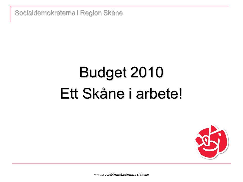www.socialdemokraterna.se/skane Socialdemokraterna i Region Skåne Budget 2010 Ett Skåne i arbete!