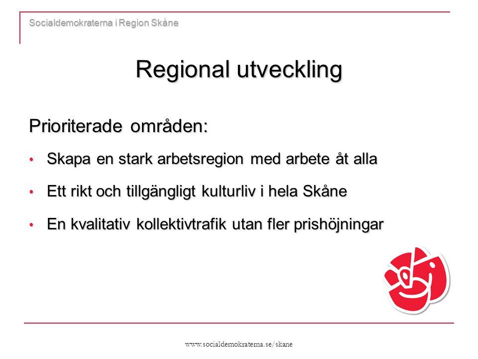 www.socialdemokraterna.se/skane Socialdemokraterna i Region Skåne Regional utveckling Prioriterade områden: Skapa en stark arbetsregion med arbete åt