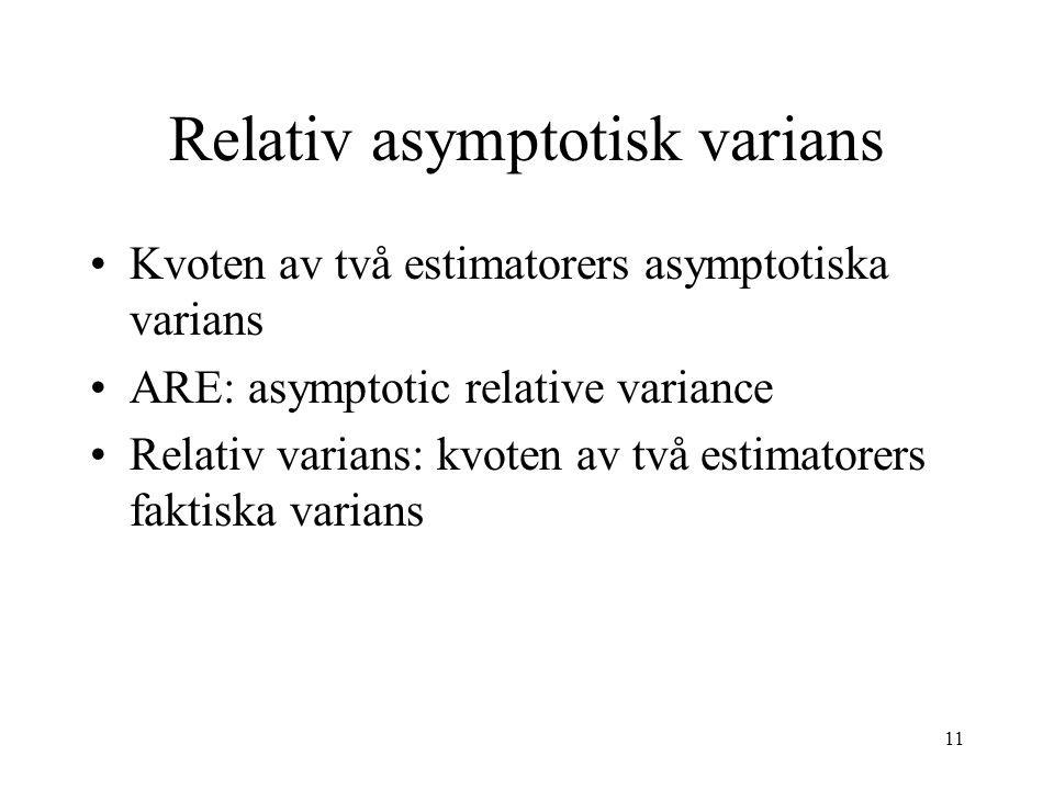 11 Relativ asymptotisk varians Kvoten av två estimatorers asymptotiska varians ARE: asymptotic relative variance Relativ varians: kvoten av två estimatorers faktiska varians