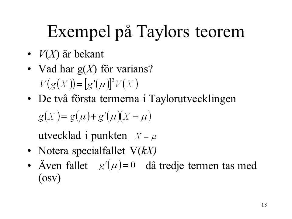 13 Exempel på Taylors teorem V(X) är bekant Vad har g(X) för varians.
