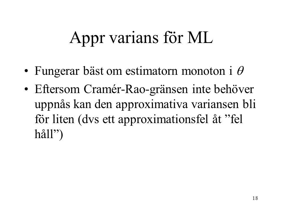 18 Appr varians för ML Fungerar bäst om estimatorn monoton i  Eftersom Cramér-Rao-gränsen inte behöver uppnås kan den approximativa variansen bli för liten (dvs ett approximationsfel åt fel håll )