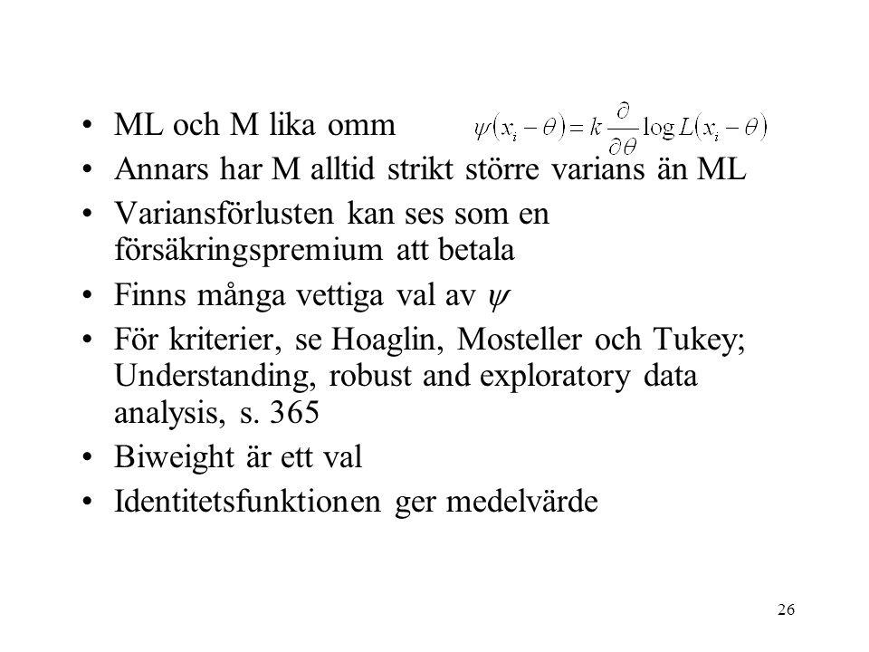 26 ML och M lika omm Annars har M alltid strikt större varians än ML Variansförlusten kan ses som en försäkringspremium att betala Finns många vettiga val av  För kriterier, se Hoaglin, Mosteller och Tukey; Understanding, robust and exploratory data analysis, s.
