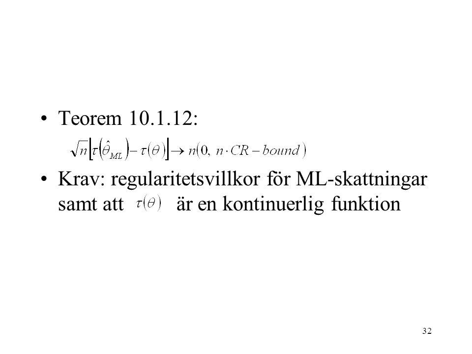 32 Teorem 10.1.12: Krav: regularitetsvillkor för ML-skattningar samt att är en kontinuerlig funktion