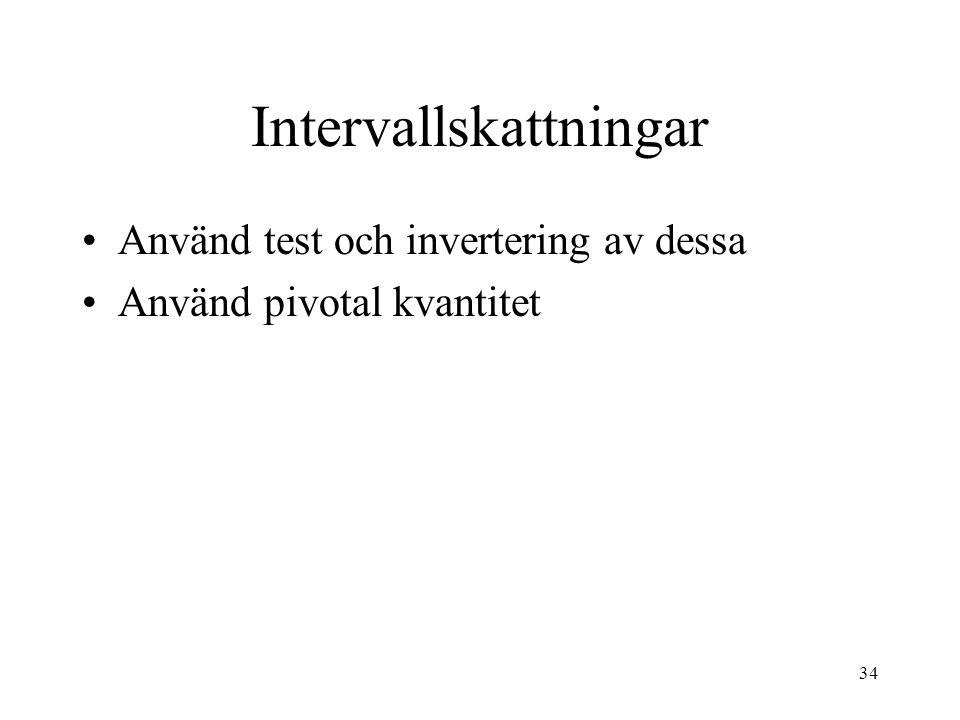 34 Intervallskattningar Använd test och invertering av dessa Använd pivotal kvantitet