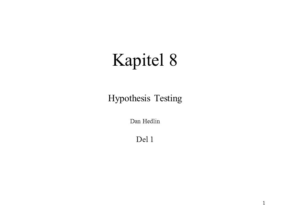 1 Kapitel 8 Hypothesis Testing Dan Hedlin Del 1