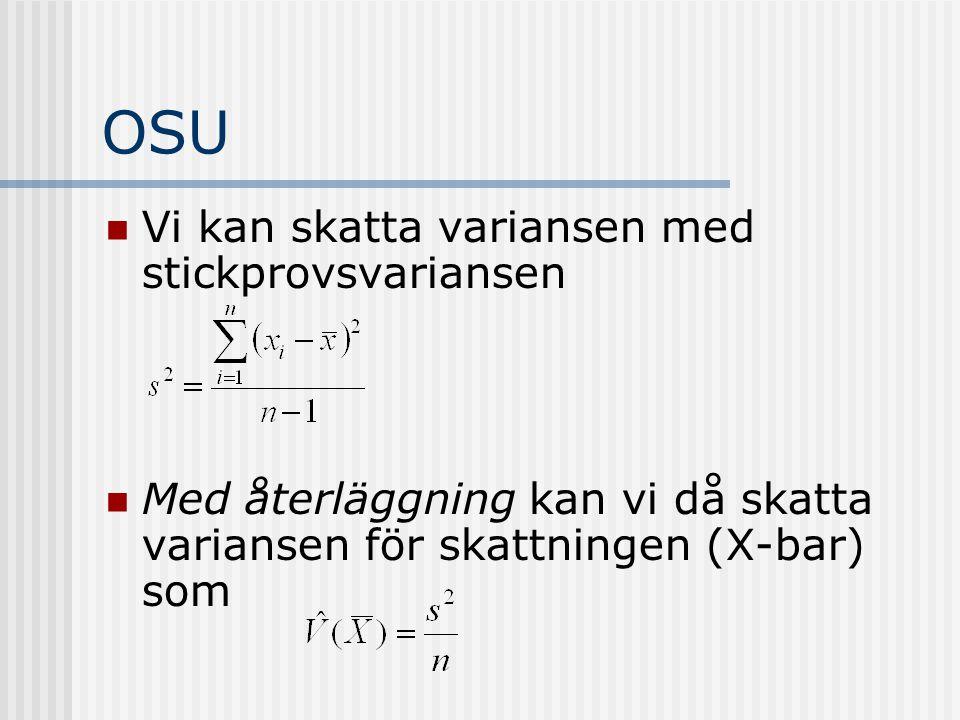 OSU Vi kan skatta variansen med stickprovsvariansen Med återläggning kan vi då skatta variansen för skattningen (X-bar) som