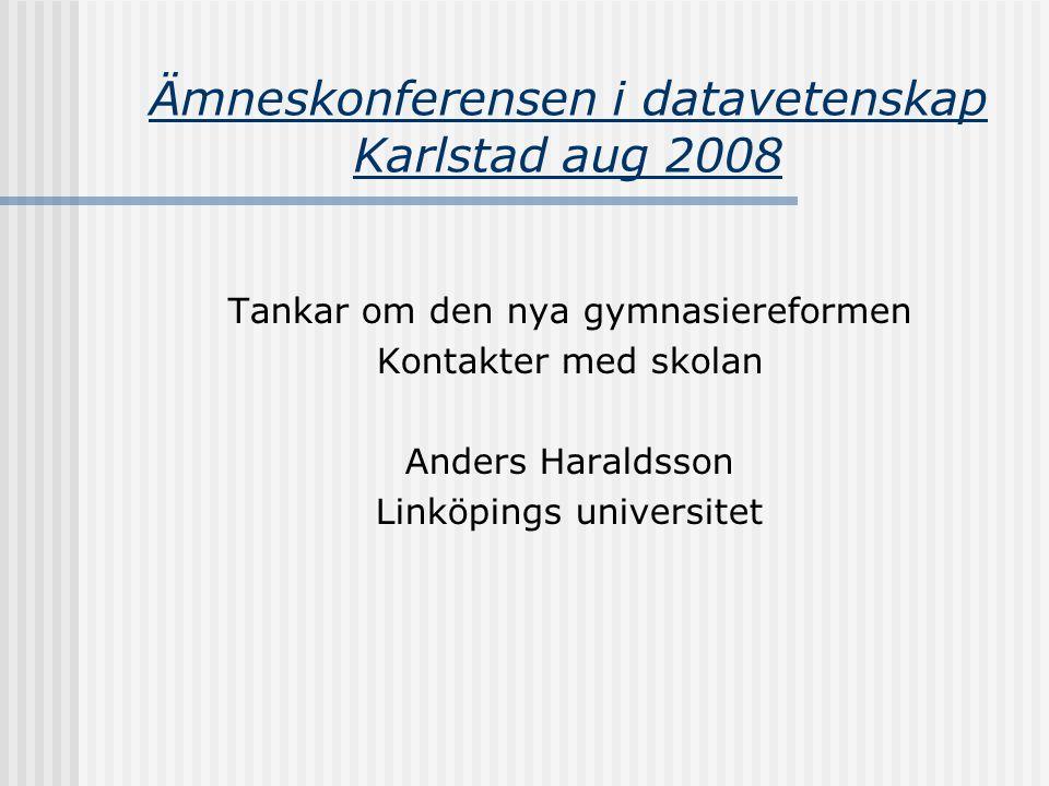 Ämneskonferensen i datavetenskap Karlstad aug 2008 Tankar om den nya gymnasiereformen Kontakter med skolan Anders Haraldsson Linköpings universitet