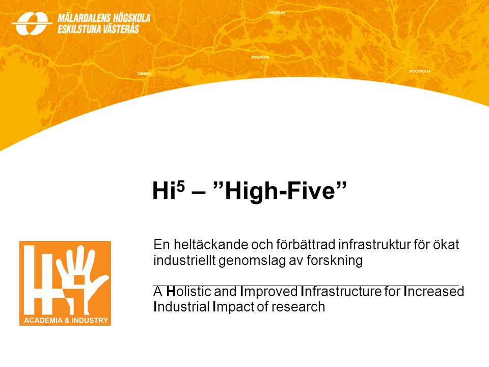 9 Syftet med Hi 5 Att......förbättra rekryteringen av kompetent personal till svensk industri...