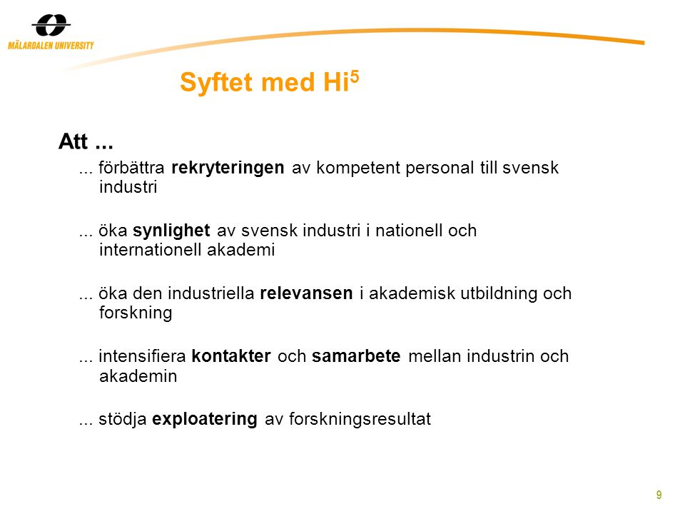 9 Syftet med Hi 5 Att...... förbättra rekryteringen av kompetent personal till svensk industri...