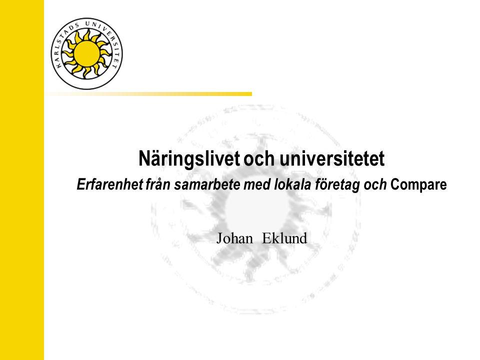 Näringslivet och universitetet Erfarenhet från samarbete med lokala företag och Compare Johan Eklund