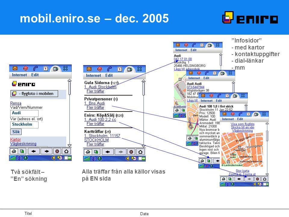 """Titel Date mobil.eniro.se – dec. 2005 Två sökfält – """"En"""" sökning Alla träffar från alla källor visas på EN sida """"Infosidor"""" - med kartor - kontaktuppg"""