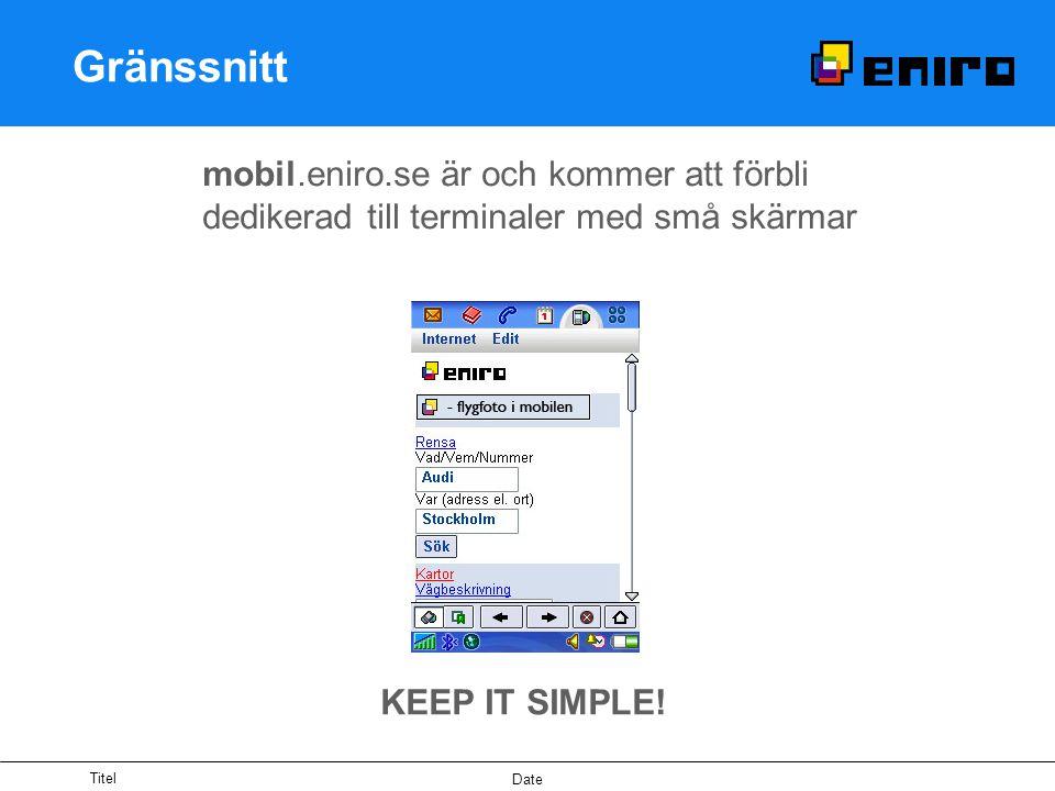 Titel Date Gränssnitt mobil.eniro.se är och kommer att förbli dedikerad till terminaler med små skärmar KEEP IT SIMPLE!