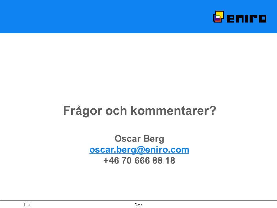 Titel Date Frågor och kommentarer? Oscar Berg oscar.berg@eniro.com +46 70 666 88 18