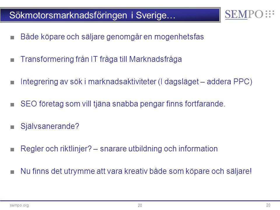 20sempo.org 20 Sökmotorsmarknadsföringen i Sverige… ■Både köpare och säljare genomgår en mogenhetsfas ■Transformering från IT fråga till Marknadsfråga