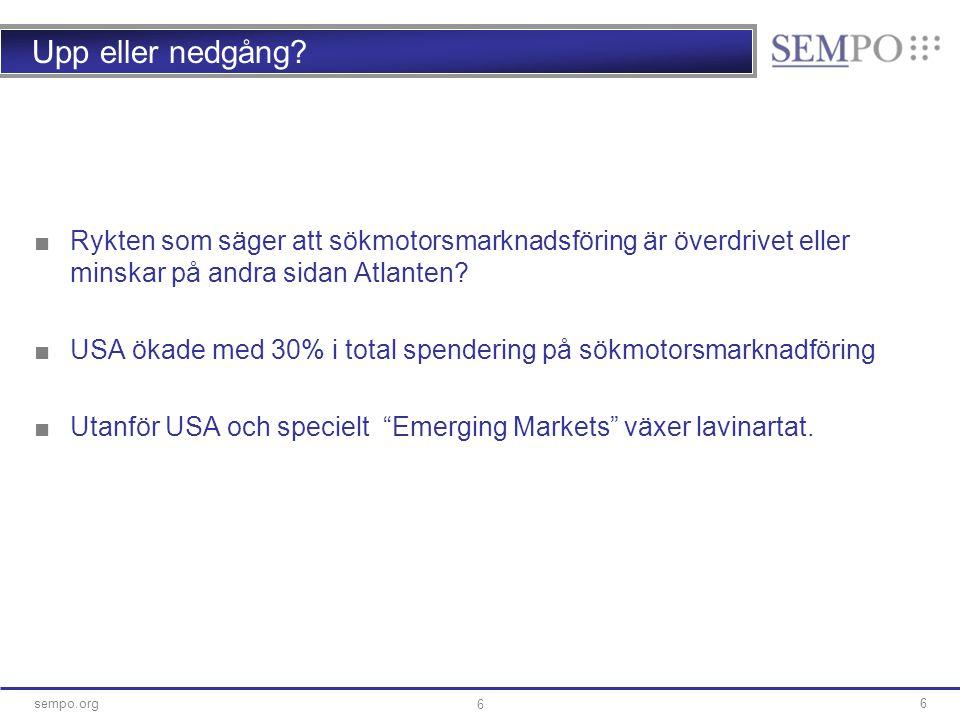 6sempo.org 6 Upp eller nedgång? ■Rykten som säger att sökmotorsmarknadsföring är överdrivet eller minskar på andra sidan Atlanten? ■USA ökade med 30%