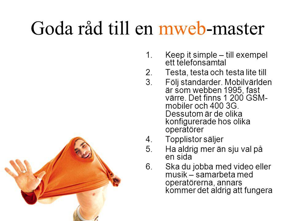 Goda råd till en mweb-master 1.Keep it simple – till exempel ett telefonsamtal 2.Testa, testa och testa lite till 3.Följ standarder.