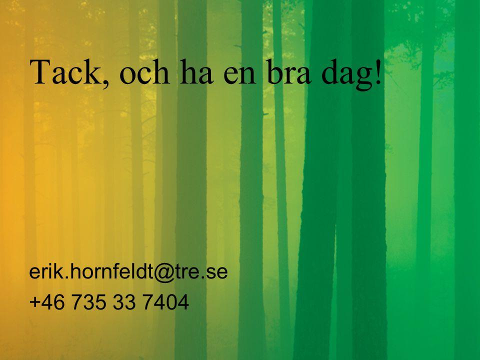 Tack, och ha en bra dag! erik.hornfeldt@tre.se +46 735 33 7404