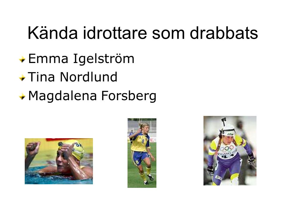 Kända idrottare som drabbats Emma Igelström Tina Nordlund Magdalena Forsberg
