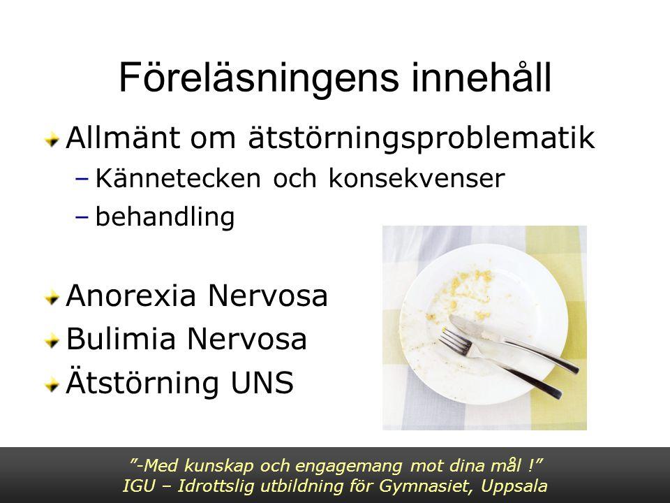 """Föreläsningens innehåll Allmänt om ätstörningsproblematik –Kännetecken och konsekvenser –behandling Anorexia Nervosa Bulimia Nervosa Ätstörning UNS """"-"""