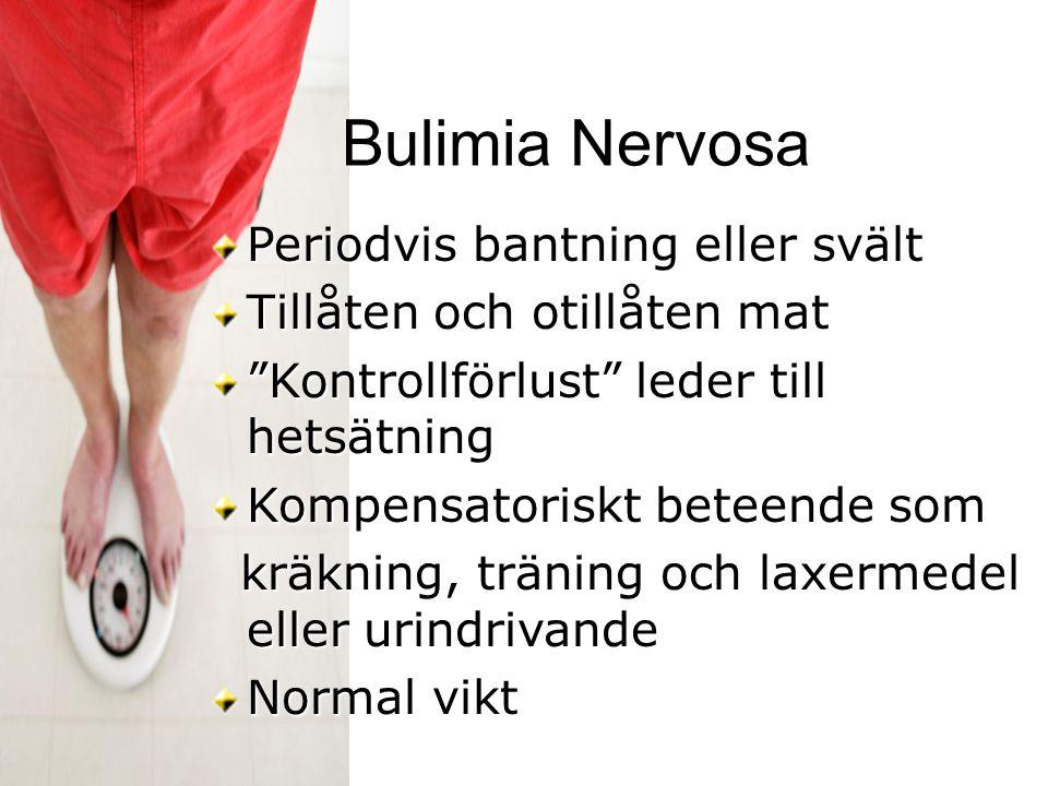 """Bulimia Nervosa Periodvis bantning eller svält Tillåten och otillåten mat """"Kontrollförlust"""" leder till hetsätning Kompensatoriskt beteende som kräknin"""
