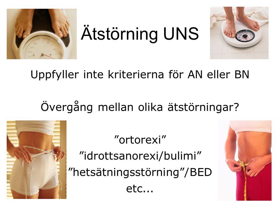 """Ätstörning UNS Uppfyller inte kriterierna för AN eller BN Övergång mellan olika ätstörningar? """"ortorexi"""" """"idrottsanorexi/bulimi"""" """"hetsätningsstörning"""""""