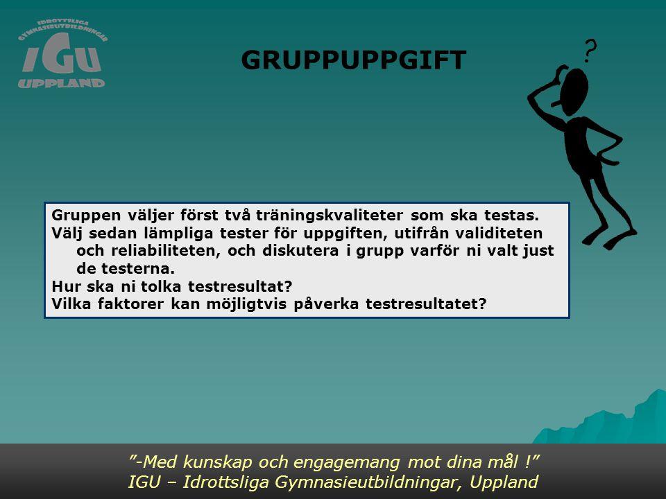 GRUPPUPPGIFT -Med kunskap och engagemang mot dina mål ! IGU – Idrottsliga Gymnasieutbildningar, Uppland Gruppen väljer först två träningskvaliteter som ska testas.