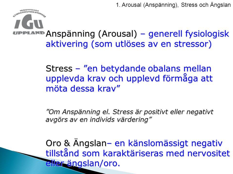 """1. Arousal (Anspänning), Stress och Ängslan Anspänning (Arousal) – generell fysiologisk aktivering (som utlöses av en stressor) Stress – """"en betydande"""