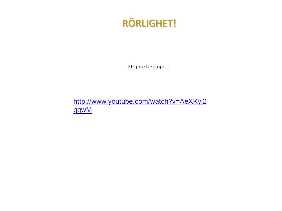 RÖRLIGHET! Ett praktexempel: http://www.youtube.com/watch?v=AeXKyj2 ggwM