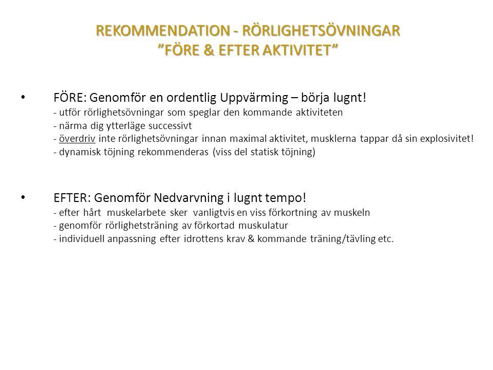 """REKOMMENDATION - RÖRLIGHETSÖVNINGAR """"FÖRE & EFTER AKTIVITET"""" FÖRE: Genomför en ordentlig Uppvärming – börja lugnt! - utför rörlighetsövningar som speg"""