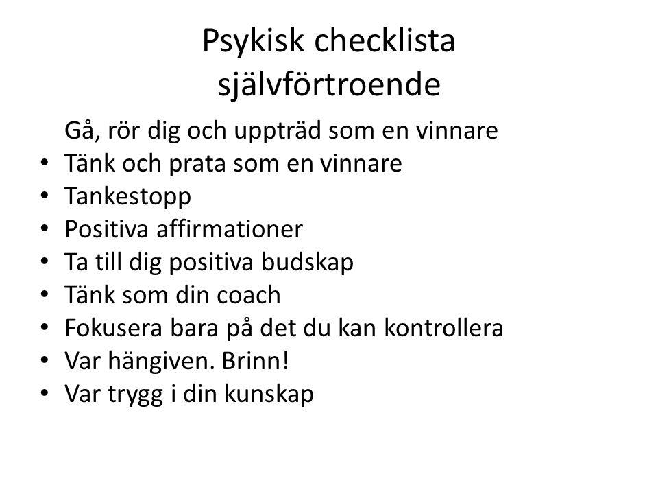 Psykisk checklista självförtroende Gå, rör dig och uppträd som en vinnare Tänk och prata som en vinnare Tankestopp Positiva affirmationer Ta till dig
